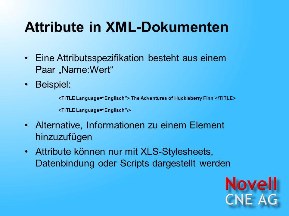 Regeln für die Attributserstellung Name muß mit einem Unterstrich oder einem Buchstaben beginnen Beispiel: Folgen dürfen beliebig viele Buchstaben, Zahlen, Bindestriche, Punkte oder Unterstriche Attribute mit dem Präfix xml (beliebige Kombination aus Groß- und Kleinbuchstaben) sind für die Standardisierung von XML reserviert Ein bestimmter Attributname kann innerhalb eines Tags nur einmal vorkommen Abschließend Beispiele
