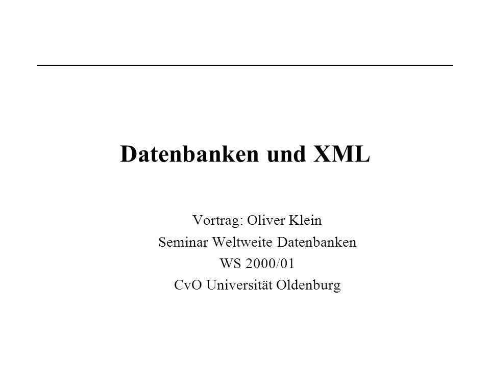 Oliver Klein WS 2000/01 Datenbanken und XML 2 Datenbanken und XML - Überblick XML und Einsatzbereiche von XML Verwendung von Datenbanken und XML –Produktkategorien XML-Daten speichern, rekonstruieren, abfragen –Unterschiedliche Mapping-Verfahren –Einschränkungen beim Mapping XML–Datenbanken und –Produkte –Beispiele: Oracle8i, Tamino (Software AG), etc.