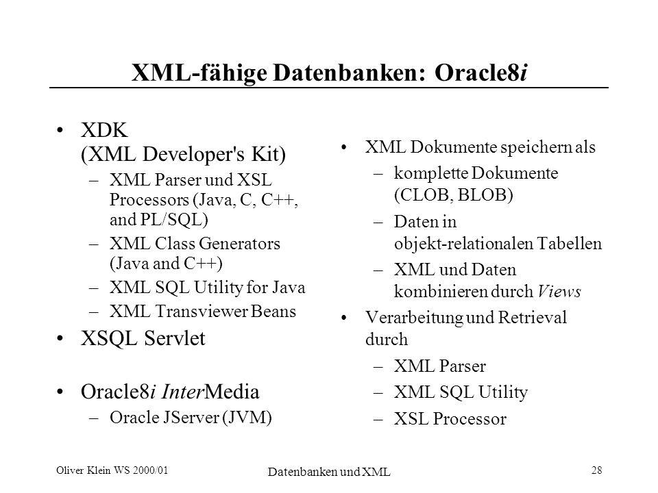 Oliver Klein WS 2000/01 Datenbanken und XML 29 XML Dokumente in Oracle8i XML SQL Utility for Java Oracle8i --- ---- --- ---- --- SQL oder Object Queries XML Documents