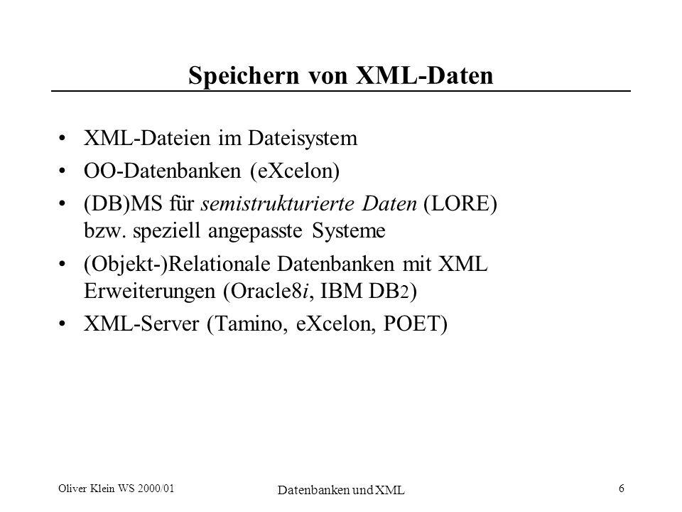 Oliver Klein WS 2000/01 Datenbanken und XML 7 XML-Daten in Datenbanken Motivation: Effiziente und strukturierte Speicherung Indexe Sicherheitskonzepte – Transaktionen – Datenintegrität Mehrbenutzerfähigkeit Schnelle Anfrageauswertung weit verbreitete Technologie/ Systeme