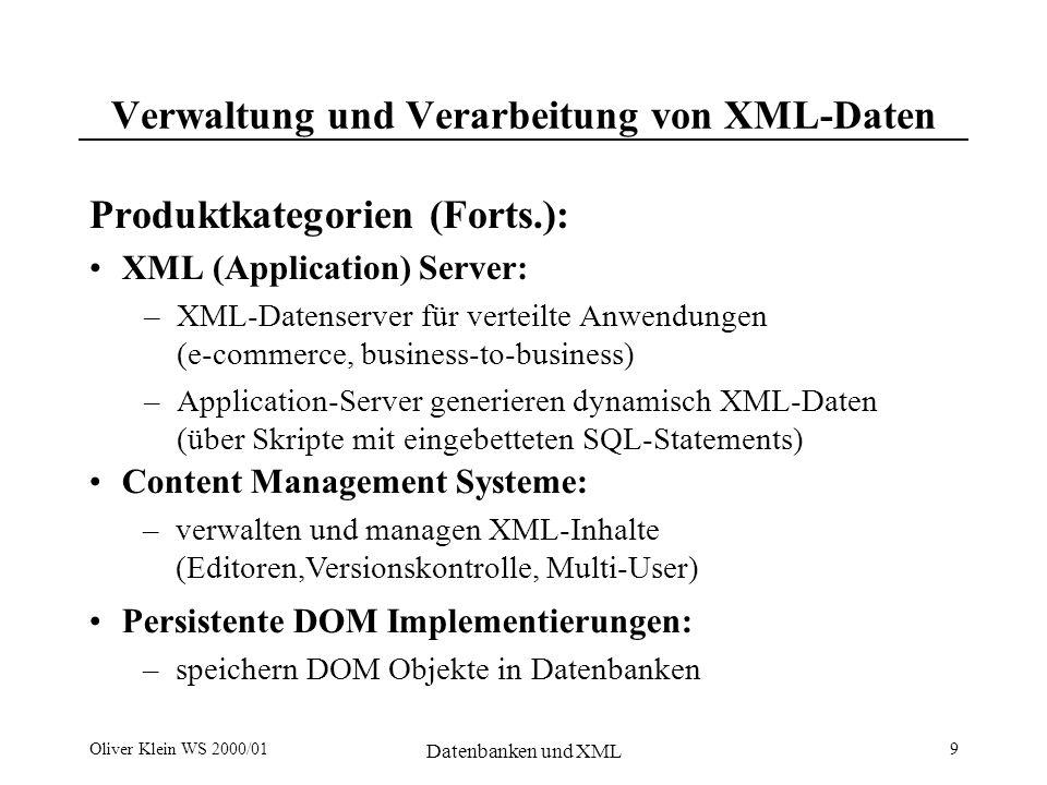 Oliver Klein WS 2000/01 Datenbanken und XML 10 Abbildungen zwischen XML und Datenbanken Mapping unterschiedliche Modelle: –Templates –Tabellen-basiert –Objekt-basiert –mit oder ohne DTD unterschiedliche Komplexität alternative Verfahren