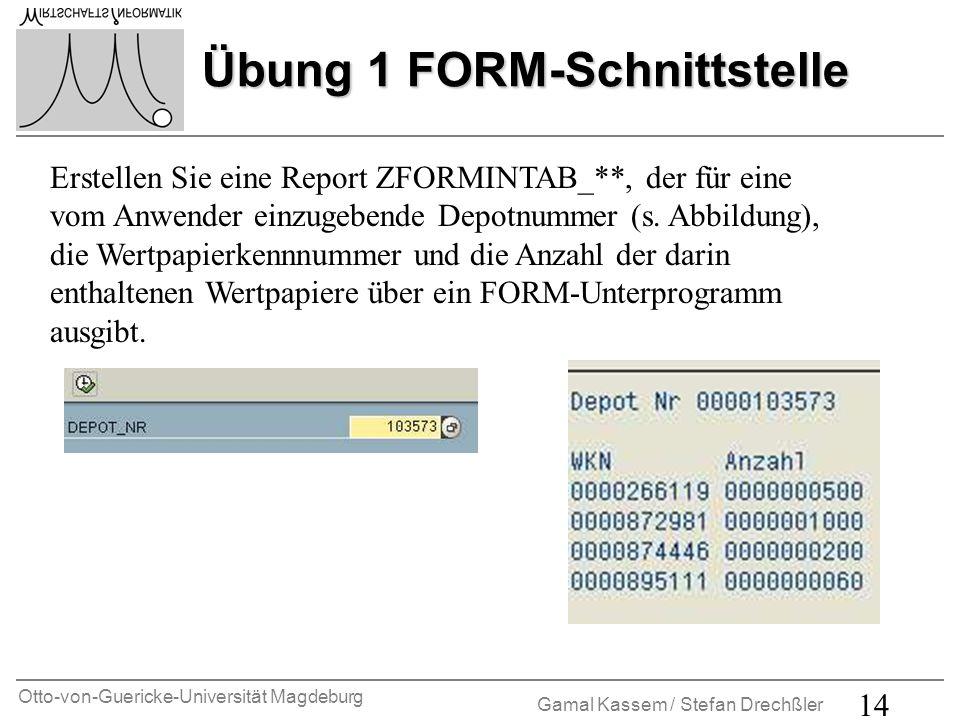 Otto-von-Guericke-Universität Magdeburg Gamal Kassem / Stefan Drechßler 15 Übung 2 Funktionsbaustein Erstellen Sie eine Funktionsgruppe Z_UEBUNG2_** mit einem darin enthaltenen Funktionsbaustein Z_KURS_**, der von 3 Aktienkursen den Durchschnittkurs berechnet.