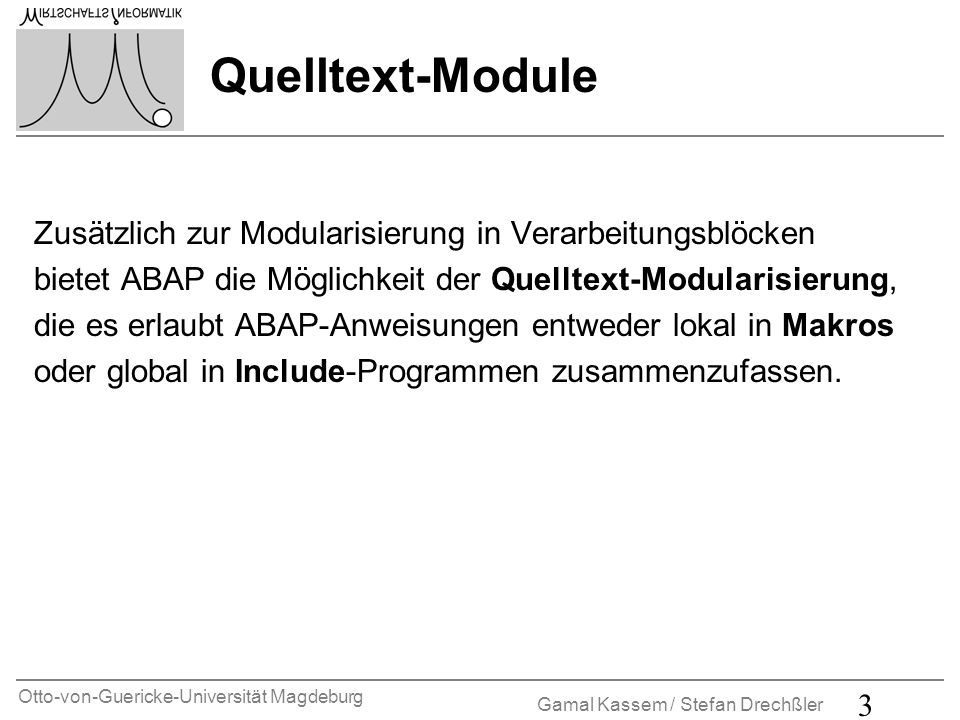 Otto-von-Guericke-Universität Magdeburg Gamal Kassem / Stefan Drechßler 4 Prozeduren Unterprogramme Unterprogramme dienen hauptsächlich der lokalen Modularisierung.