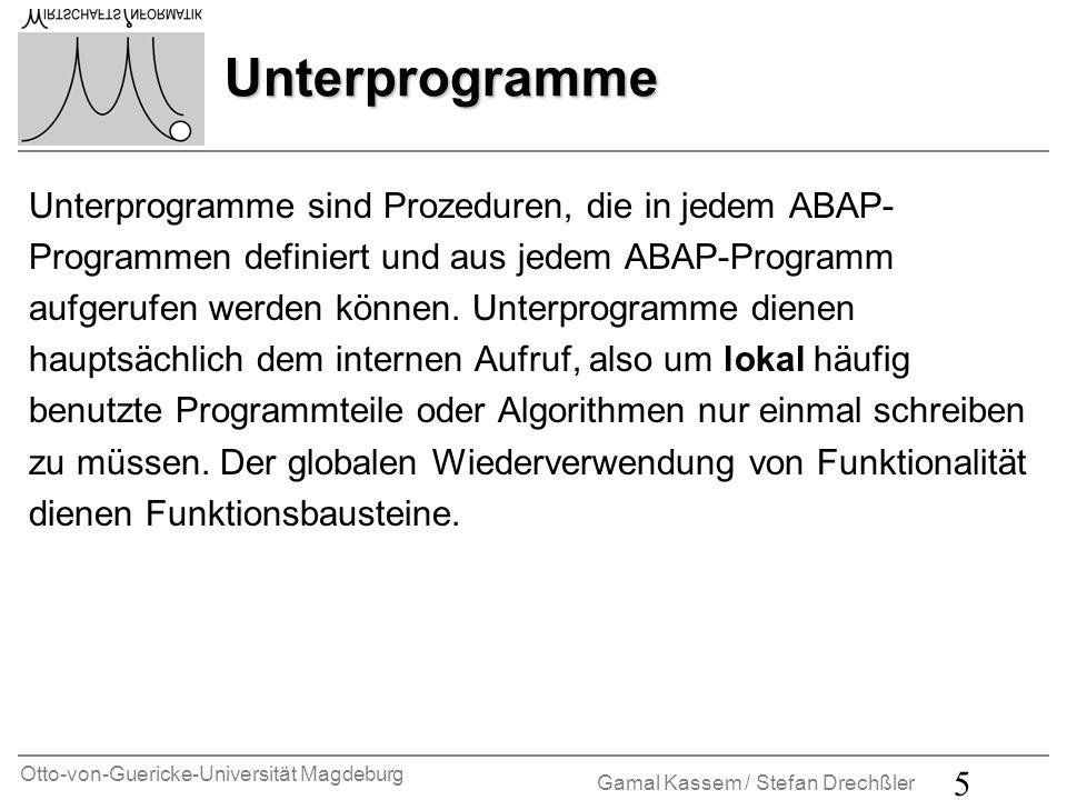 Otto-von-Guericke-Universität Magdeburg Gamal Kassem / Stefan Drechßler 6 Definition von Unterprogrammen Ein Unterprogramm ist ein Verarbeitungsblock, der zwischen den Anweisungen FORM und ENDFORM eingeschlossen ist: FORM [USING...