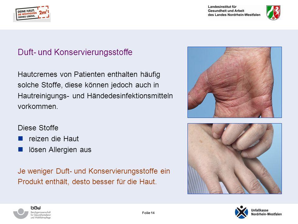 Folie 14 Duft- und Konservierungsstoffe Hautcremes von Patienten enthalten häufig solche Stoffe, diese können jedoch auch in Hautreinigungs- und Händedesinfektionsmitteln vorkommen.