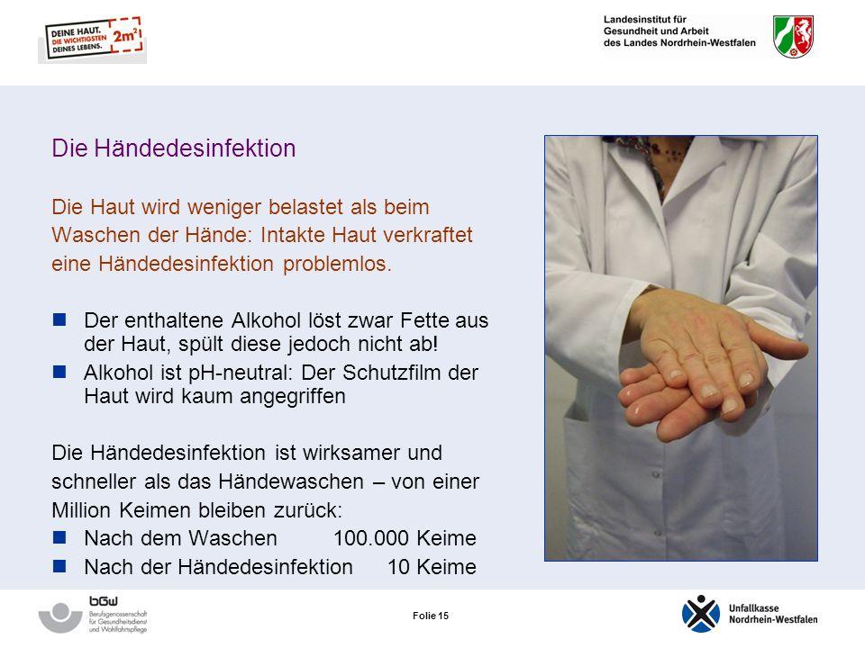 Folie 15 Die Händedesinfektion Die Haut wird weniger belastet als beim Waschen der Hände: Intakte Haut verkraftet eine Händedesinfektion problemlos.