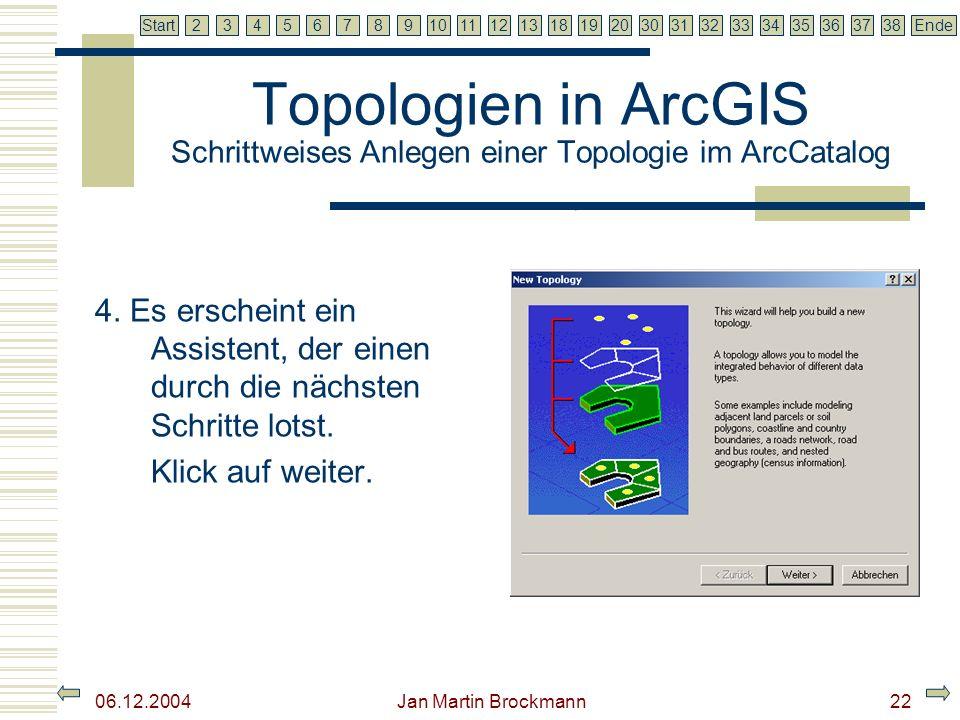 7 2345679810111213181920303132333435363738EndeStart 06.12.2004 Jan Martin Brockmann23 Topologien in ArcGIS Schrittweises Anlegen einer Topologie im ArcCatalog 5.