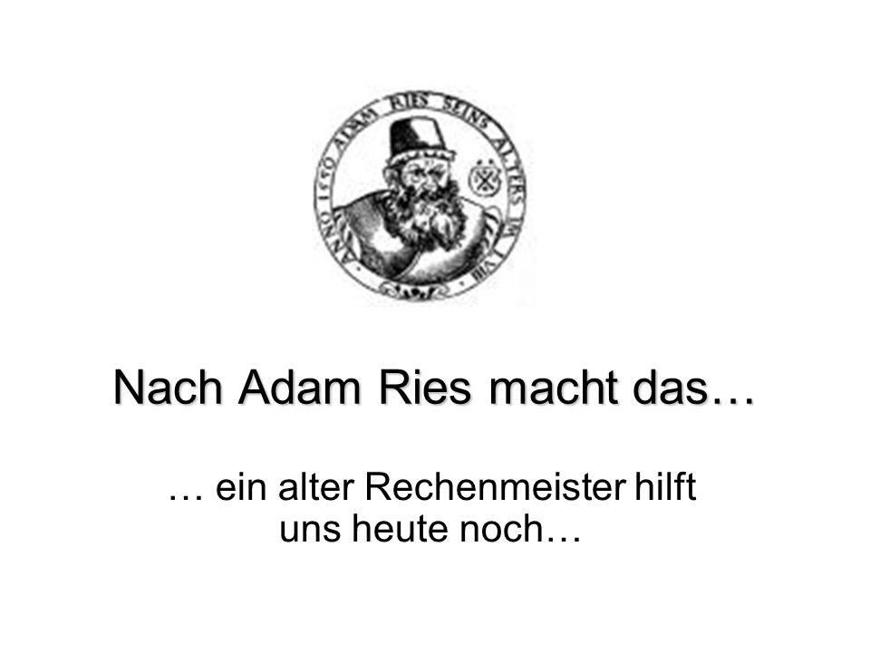 Adam Ries Adam Ries (1492 – 1559) Bekannt wurde der Rechenmeister durch das auflagenstarke Rechenbuch Rechnung auf der Linien und Federn....
