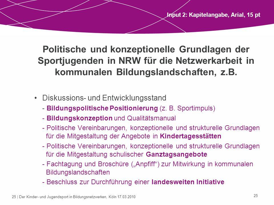 26 | Der Kinder- und Jugendsport in Bildungsnetzwerken, Köln 17.03.2010 26 Landesweite Initiative der Sportjugend NRW: Der gemeinnützige Kinder- und Jugendsport als Netzwerkpartner in Bildungslandschaften Zielsetzungen, z.