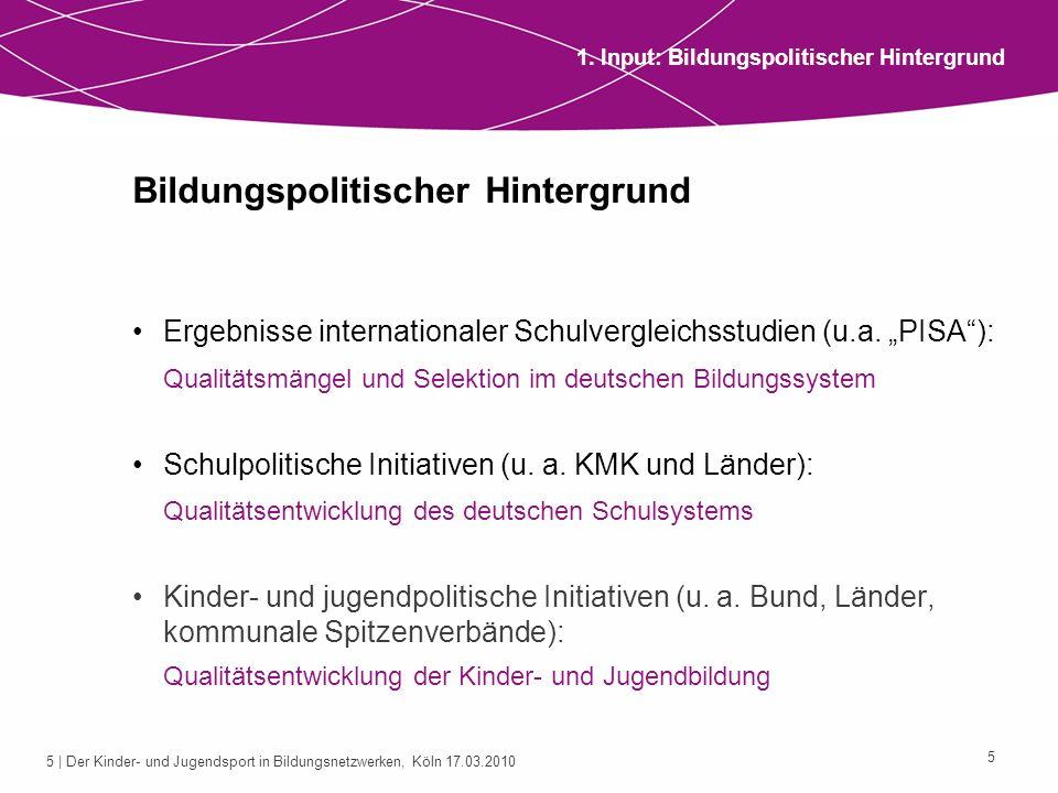 6 | Der Kinder- und Jugendsport in Bildungsnetzwerken, Köln 17.03.2010 6 Bildungslandschaften Merkmale: - Ausgangs- und Bezugspunkt: Individuelle Bildungsbiografie - Ganzheitliches Bildungsverständnis - Dezentralisierung von Bildungsverantwortung und -steuerung - Kooperation und Vernetzung der Bildungspartner auf der Grundlage verbindlicher Strukturen und Konzepte - Neue Unterstützungssysteme - Qualitätsmanagement 1.