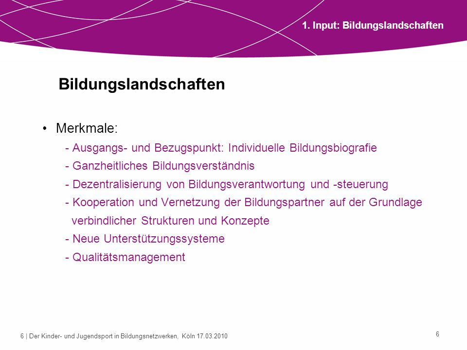 7 | Der Kinder- und Jugendsport in Bildungsnetzwerken, Köln 17.03.2010 7 Modellvorstellungen Schulpolitische Entwicklungsvariante(n): Regionale Bildungsnetzwerke (NRW) Kommunalpolitische Entwicklungsvariante(n): Kommunale Bildungslandschaften 1.