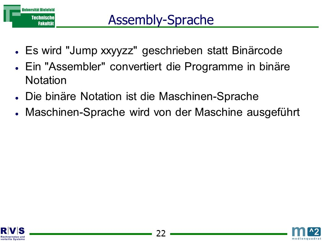 23 Assembly-Sprache Arithmetische Operationen Add: ACC Subtract: ACC Shift (multiply by 2): ACC <- ACC * 2 == alle Bits in ACC einmal nach links gestellt mit 0 in Low-Order Bit Multiply: ACC Divide: ACC