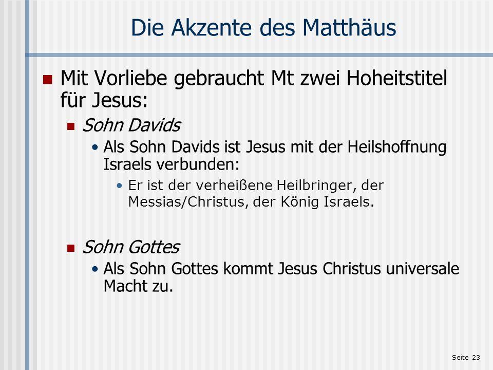 Seite 24 Jesus – der Sohn Davids Mit dem Titel Sohn Davids beginnt das Evangelium: 1,1 Es kommt weiter gehäuft vor: 9,27 – Ruf des Blinden 12,23 – Erstaunen der Volksmenge 15,22 – Ruf der kananäischen Frau 20,30.31 – Ruf der 2 Blinden 21,9 – Ruf der Volksmenge 21,15 – Kinder rufen 22,42.45 – Pharisäer Die Bezeichnung Sohn Davids findet oft im Zusammenhang von Heilungen statt.