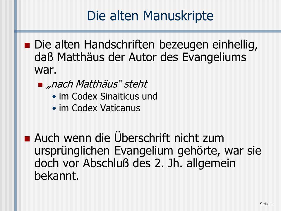 Seite 5 Die externen Belege Viele Kirchenväter nennen Matthäus als den Autor des Evangeliums – z.B.: Pseudobarnabas Clemens von Rom Polykarp Justinus der Märtyrer Clemens von Alexandrien Tertullian Origenes