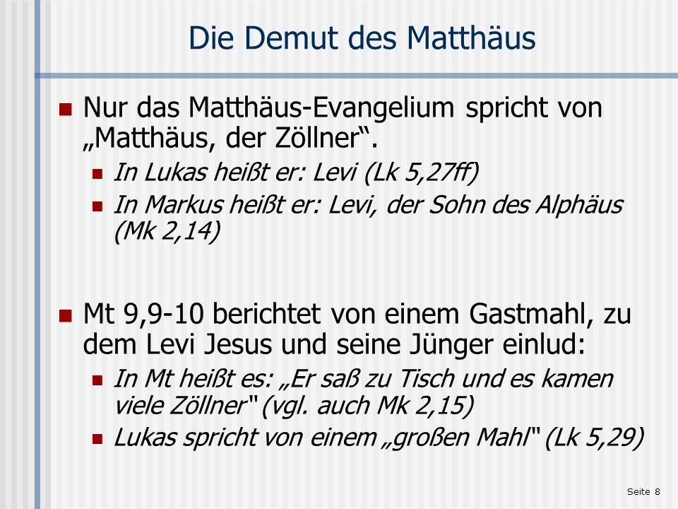 Seite 9 Die Demut des Matthäus Matthäus berichtet NICH vom … Zöllner und dem Pharisäer (Lk 18,9-14) dem Zöllner Zachäus (Lk 19,1-10)