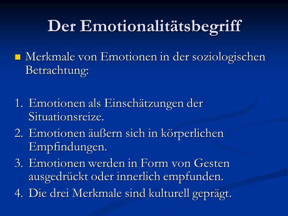 Der Emotionalitätsbegriff Erweiterter Emotionsbegriff: Intentionalität Intentionalität vorangegangene Kognition der Situation vorangegangene Kognition der Situation emotionsbestimmte Handlungstendenz emotionsbestimmte Handlungstendenz