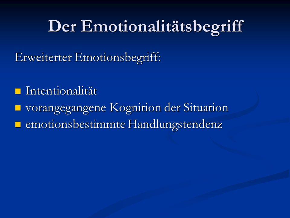 Der Emotionalitätsbegriff Kritik am erweiterten Emotionsbegriff: Es ist strittig ob der Akteur Emotionen aktiv beeinflussen kann und damit ob Emotionen als intentional bezeichnet werden können.