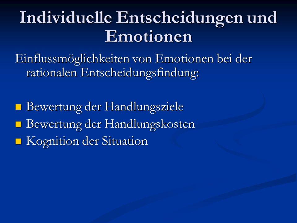 Individuelle Entscheidungen und Emotionen Wirkungsweise kurzfristiger Empfindungen: a) Bewertung und Ordnung in eine Reihenfolge der Handlungsziele.