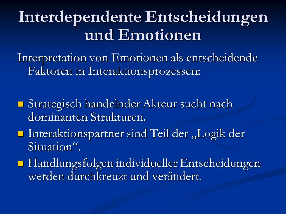 Interdependente Entscheidungen und Emotionen Häufige Kennzeichnung von Interaktionen: Akteure verfügen über wenige Informationen übereinander.