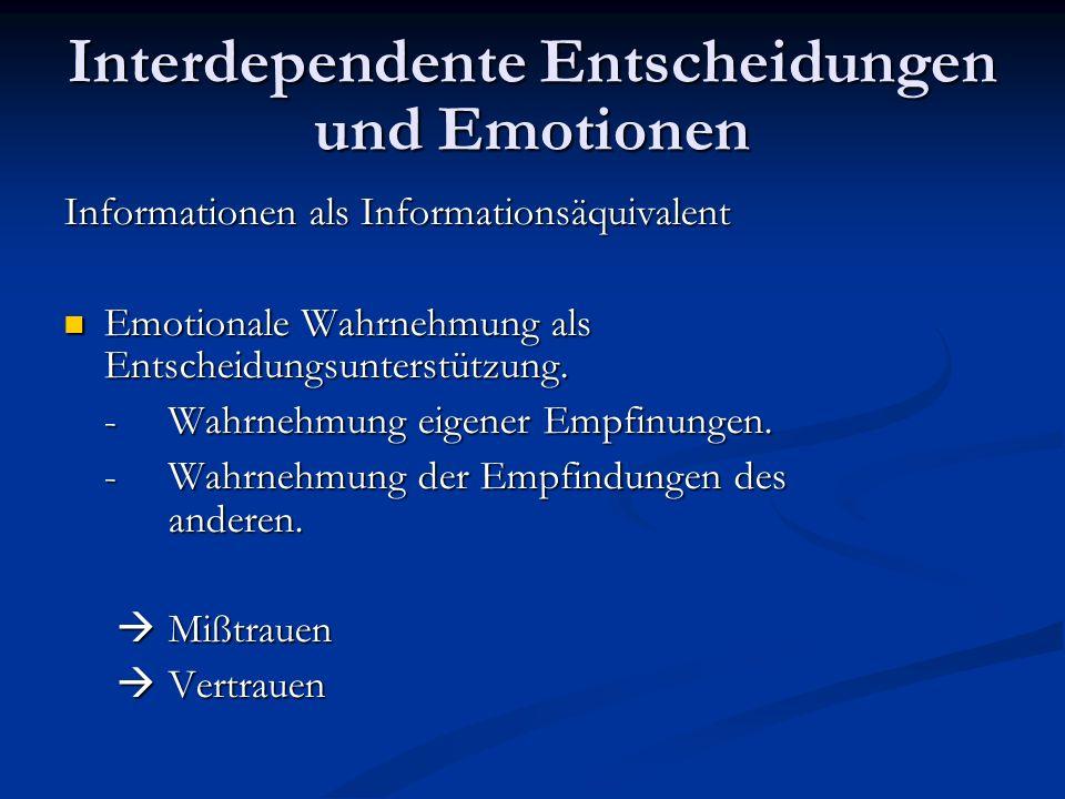 Interdependente Entscheidungen und Emotionen Emotionen als Entscheidungsäquivalent Akteure nutzen spontane Emotionen für fehlende Informationen.