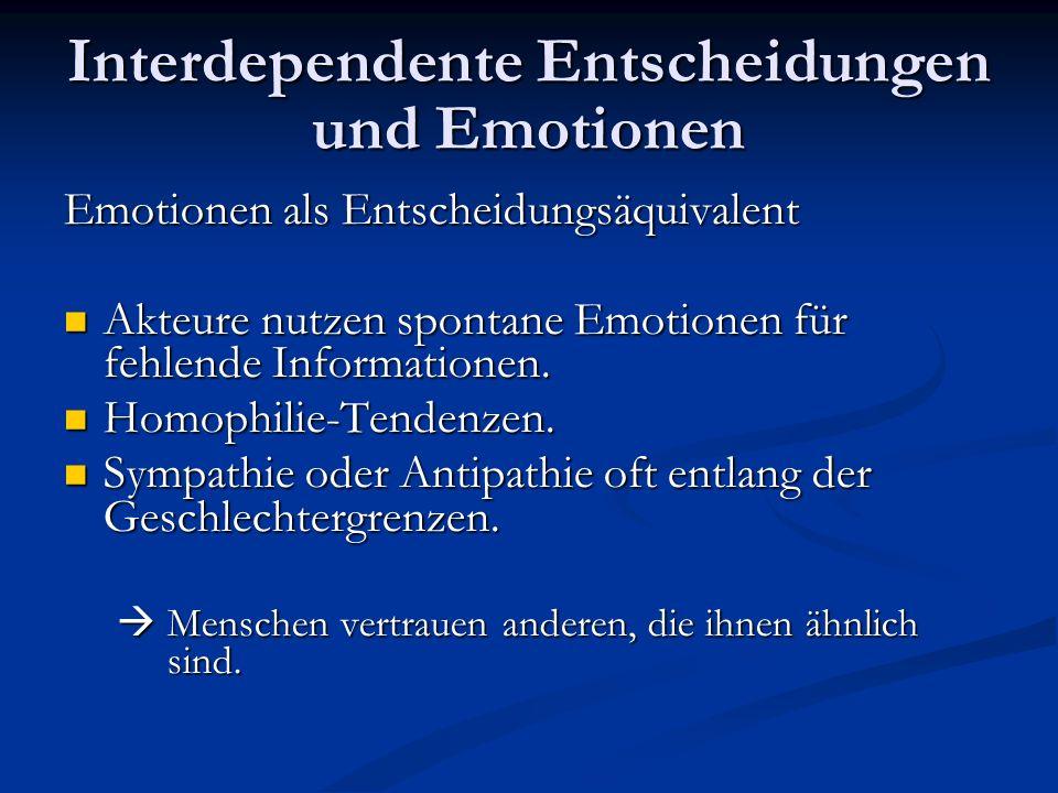 Interdependente Entscheidungen und Emotionen Vertrauen Erhöht die Wahrscheinlichkeit für Kooperation.