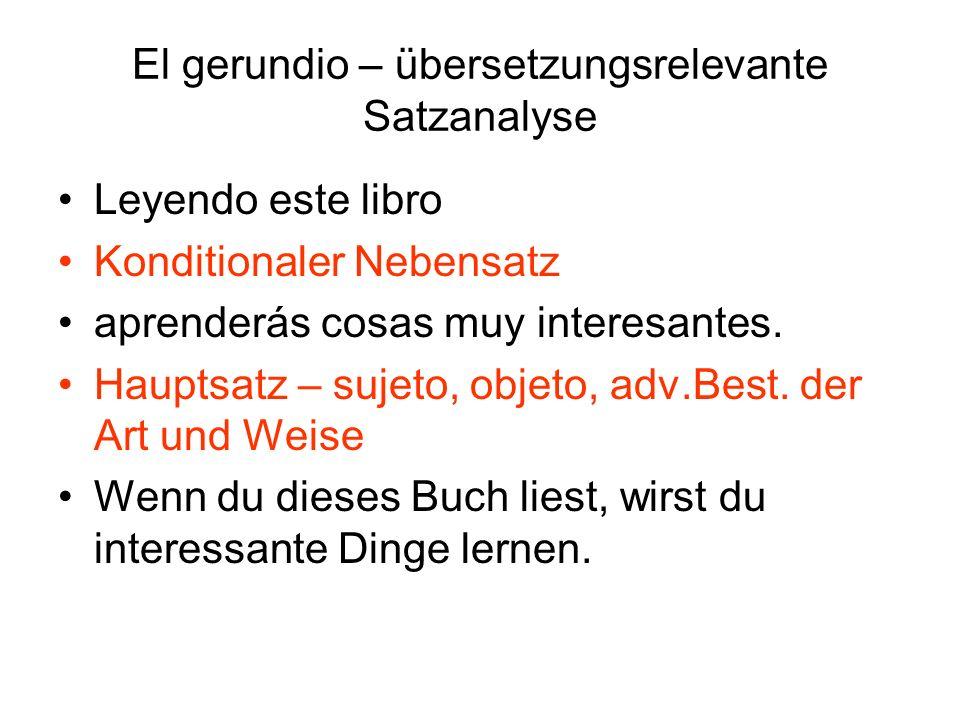 El gerundio – übersetzungsrelevante Satzanalyse La madre hace un pastel Hauptsatz explicando a su hija Hauptsatz/Temporaler Nebensatz Lo que tiene que tener en cuenta (Objekt) Nebensatz para apender a hacerlo también.