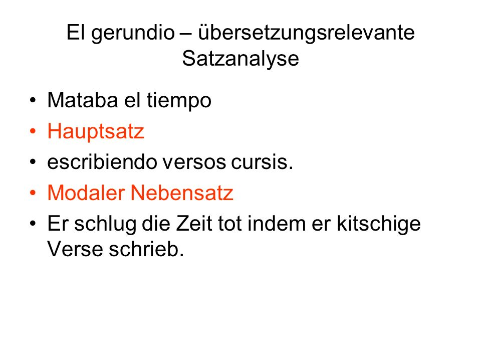 El gerundio – übersetzungsrelevante Satzanalyse Estudiando tu hermano Kausaler/temporal/konditional Nebensatz no se oye en la casa ningún ruido.