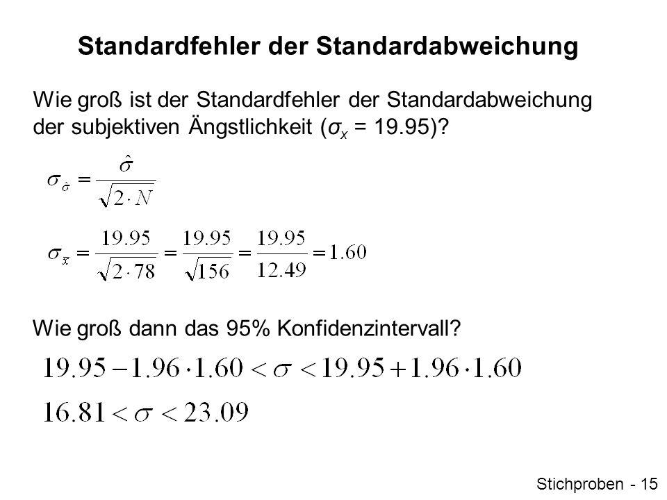 Vorraussetzungen für die Berechnung des Standardfehlers Es gibt 2 Vorraussetzungen dafür, dass der Standardfehler nach den bisher genannten Formeln berechnet werden kann: (1)Die Stichprobe muss repräsentativ für die Population sein (2)Das Merkmal muss normalverteilt sein Stichproben - 16