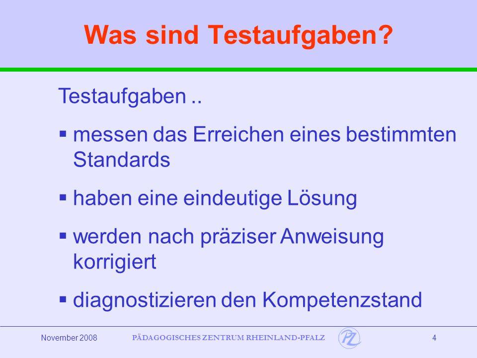 PÄDAGOGISCHES ZENTRUM RHEINLAND-PFALZ November 20085 Testaufgaben haben eine festgelegte Form, das Testformat.