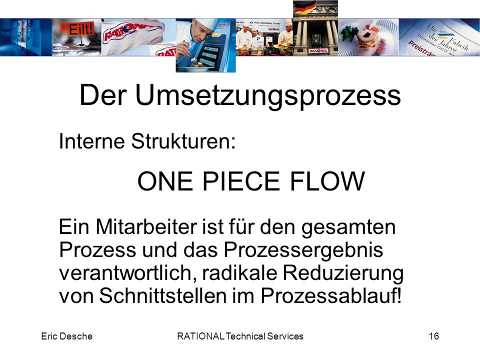 Eric DescheRATIONAL Technical Services17 Der Umsetzungsprozess ONE PIECE FLOW
