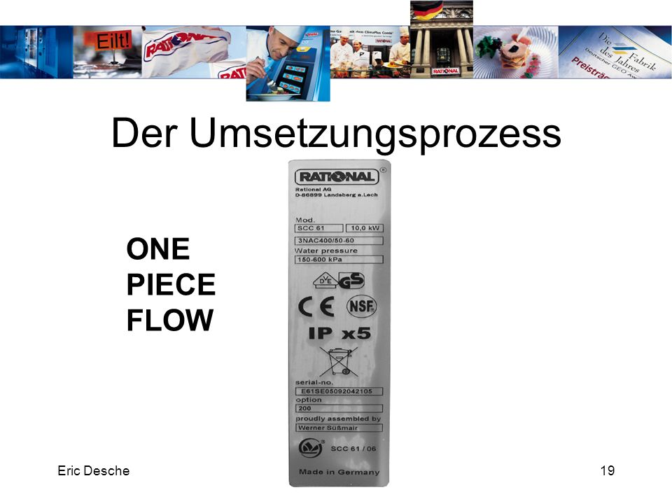 Eric DescheRATIONAL Technical Services20 Der Umsetzungsprozess ONE PIECE FLOW