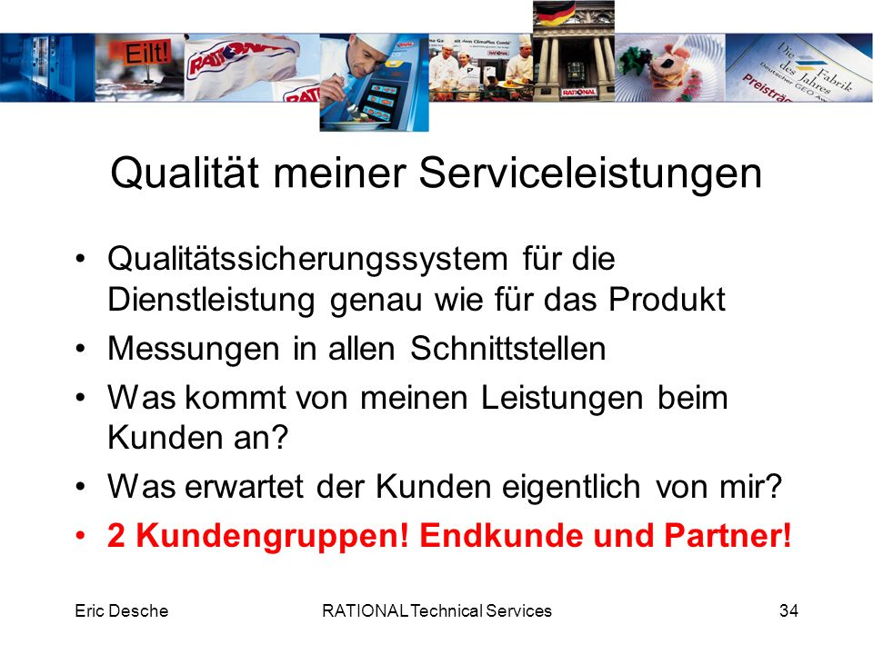 Eric DescheRATIONAL Technical Services35 Messung der Servicequalität Rational Töchter Rational Service Partner Endkunden Rational Techniker/Trainer 1.
