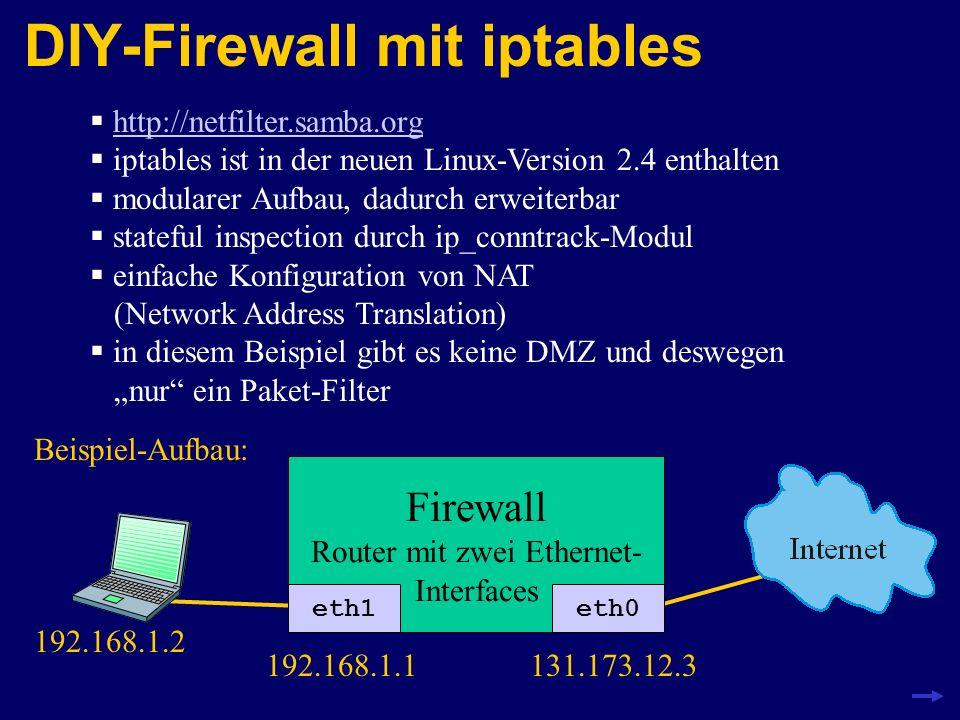 iptables-Filter-Struktur eth0 eth1 routing decision lokale Prozesse INPUT FORWARD + OUTPUT eth0 eth1 Chain: Liste von Regeln (ACCEPT, DROP usw.)