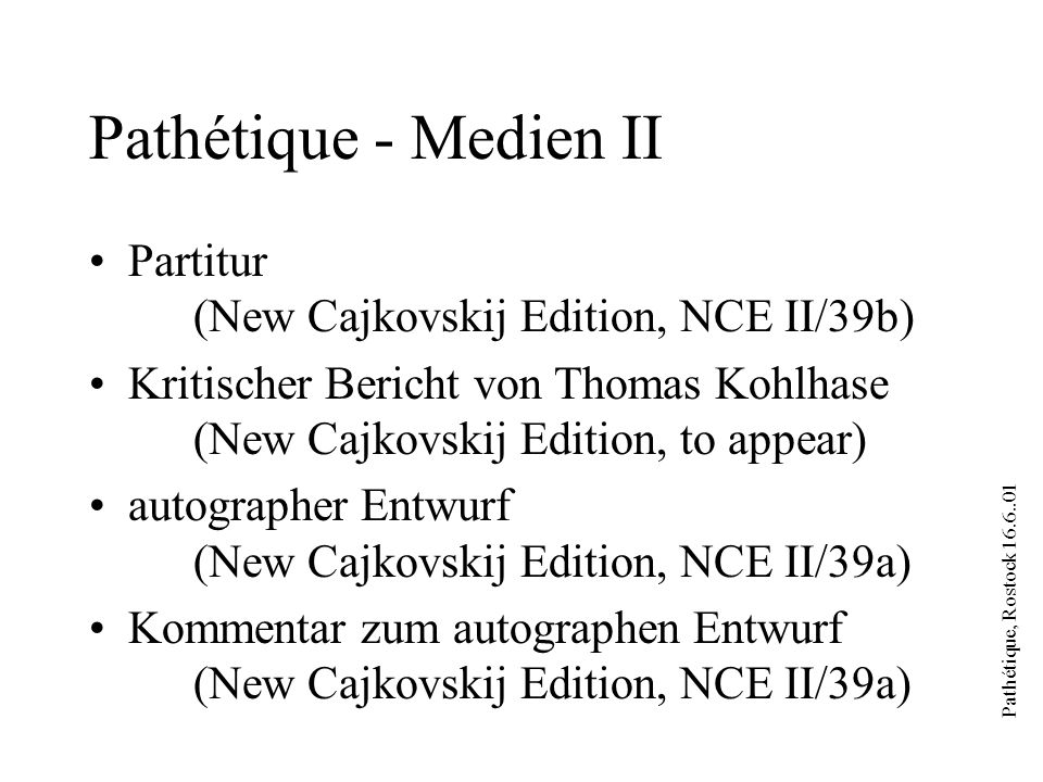 Pathétique, Rostock 16.6..01 Pathétique - Medien III Autographe Partitur (Old Cajkovskij Edition, OCE, State Publishers Music Moscow, 1970) Tschaikowskys vierhändiger Klavierauszug (Old Cajkovskij Edition, OCE Vol 48, State Publishers Music Moscow 1964) Materialien wie Indizes, Briefe, etc.