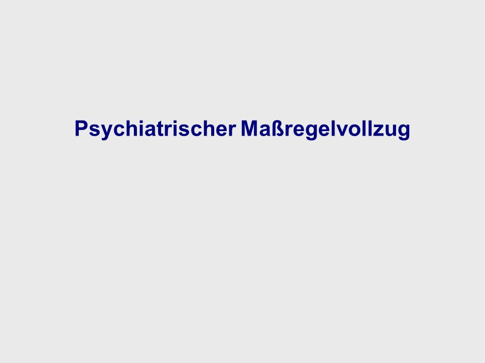 Psychiatrischer Maßregelvollzug in Zahlen Weniger als 1 % aller Angeklagten, etwa 8 % aller Sexualstraftäter und etwa 9 % aller Delinquenten mit Tötungsdelikten werden im psychiatrischen Maßregelvollzug untergebracht.