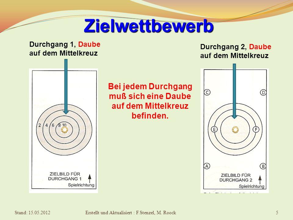 5 Zielwettbewerb Durchgang 1, Daube auf dem Mittelkreuz Durchgang 2, Daube auf dem Mittelkreuz Bei jedem Durchgang muß sich eine Daube auf dem Mittelkreuz befinden.