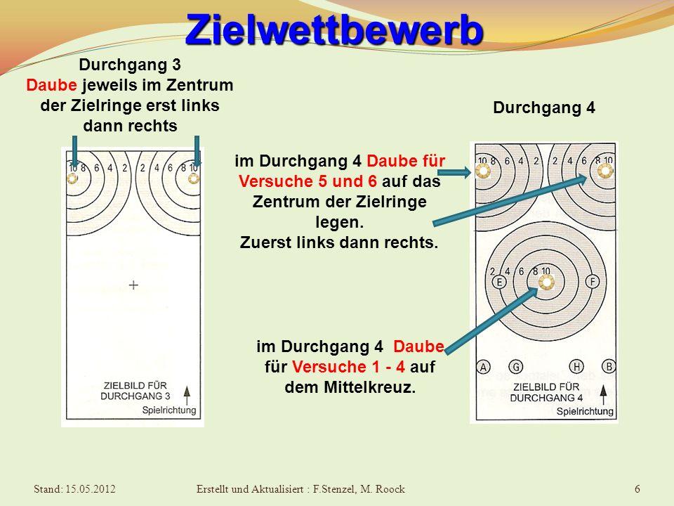 6Zielwettbewerb Durchgang 3 Daube jeweils im Zentrum der Zielringe erst links dann rechts Durchgang 4 im Durchgang 4 Daube für Versuche 1 - 4 auf dem Mittelkreuz.