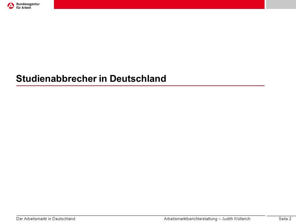 Seite 3 Der Arbeitsmarkt in Deutschland Arbeitsmarktberichterstattung – Judith Wüllerich 19992006 Die Zahl der Studienabbrecher geht insgesamt zurück Quelle: HIS, Februar 2008 Anteil Studienabbrecher an den Studienanfängern 1992-1994, Absolventen 1999 Anteil Studienabbrecher an den Studienanfängern 1999-2001, Absolventen 2006