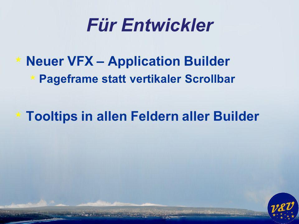 Formular Builder * Einstellbarer vertikaler Abstand zwischen Steuerelementen * Minimale Breite von Labels * Checkbox Reorder Elements im Builder * VFXProjectSettings.txt [FORM BUILDER] VERTICALSPACING=8 MINLABELWIDTH=100 [/FORM BUILDER]