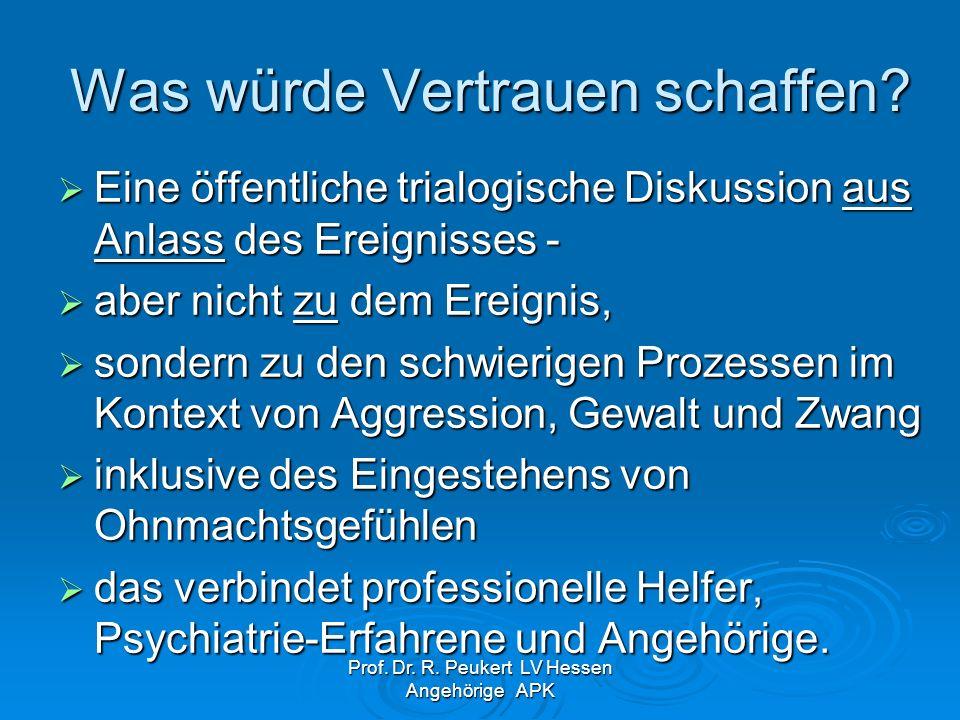 Prof.Dr. R. Peukert LV Hessen Angehörige APK Was würde Vertrauen schaffen.