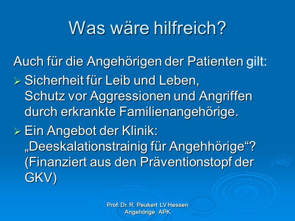Prof.Dr. R. Peukert LV Hessen Angehörige APK Was wäre hilfreich.