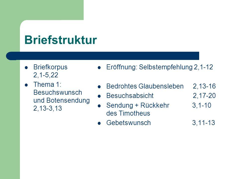 Briefstruktur Thema 2: Leben in der Endzeit 4,1-5,11 Lebenswandel4,1-12 Tote in der Gemeinde 4,13-18 Wachsamkeit vor dem Ende 5,1-11 Abschluss: Mahnungen5,12-22
