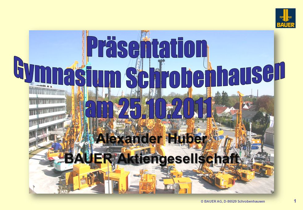 © BAUER AG, D-86529 Schrobenhausen 2 Wie bewerbe ich mich richtig.