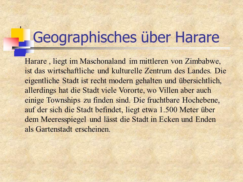 Geographisches über Harare Harare, liegt im Maschonaland im mittleren von Zimbabwe, ist das wirtschaftliche und kulturelle Zentrum des Landes.