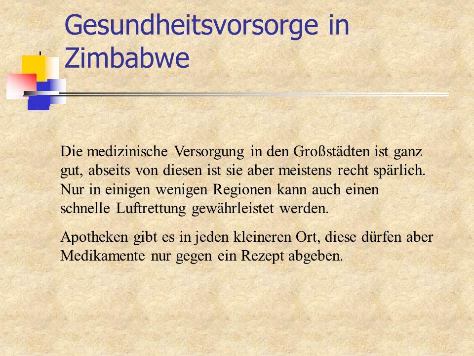 Gesundheitsvorsorge in Zimbabwe Die medizinische Versorgung in den Großstädten ist ganz gut, abseits von diesen ist sie aber meistens recht spärlich.