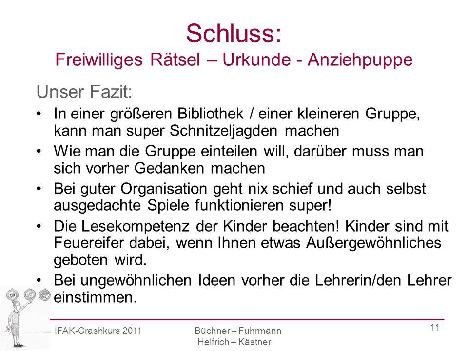 IFAK-Crashkurs 2011 Büchner – Fuhrmann Helfrich – Kästner 12 Wir bedanken uns für Ihr Interesse und die Aufmerksamkeit!