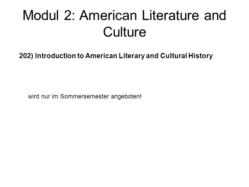 Modul 2: American Literature and Culture 203) PS American Literature and Culture Proseminare werden jedes Semester in großer Zahl und verschiedensten Themen angeboten (siehe KVV) Anmeldung online