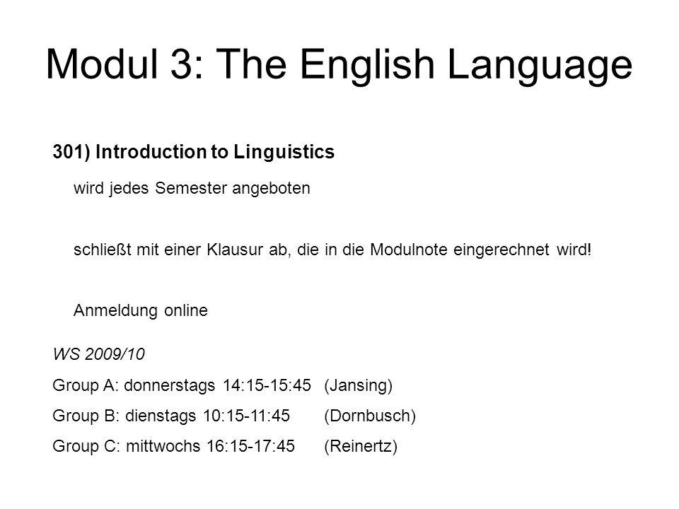 Modul 3: The English Language 302) PS: Linguistics Proseminare werden jedes Semester zu verschiedenen Themen angeboten (siehe KVV).