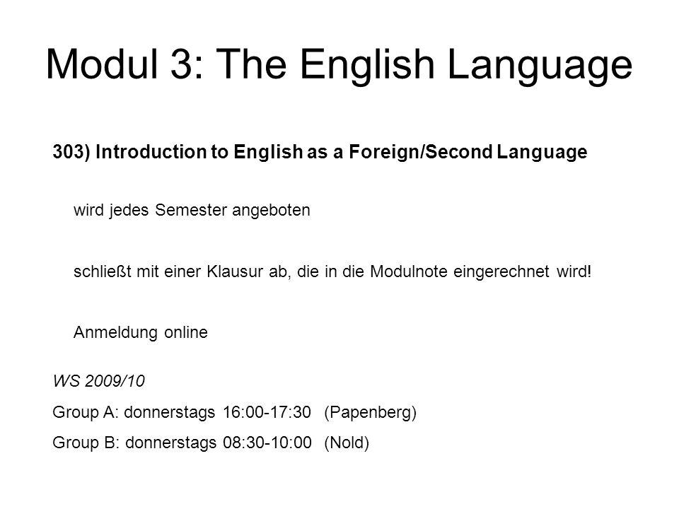 Modul 3: The English Language Modulprüfung Modul 3 wird nicht mit einer separaten Modulprüfung abgeschlossen; für die Modulnote zählt der Durchschnitt der 3 Veranstaltungen!