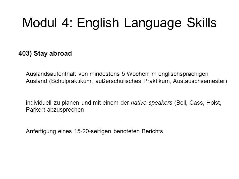 Modul 4: English Language Skills Modulprüfung Modul 4 wird nicht mit einer separaten Modulprüfung abgeschlossen; für die Modulnote zählt der Durchschnitt der 3 Veranstaltungen!